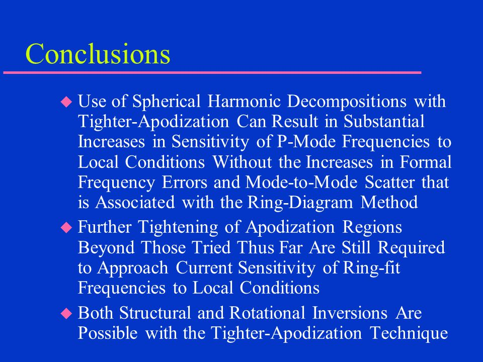 Conclusions  Use of Spherical Harmonic Decompositions with Tighter-Apodization Can Result in Substantial Increases in Sensitivity of P-Mode Frequenci