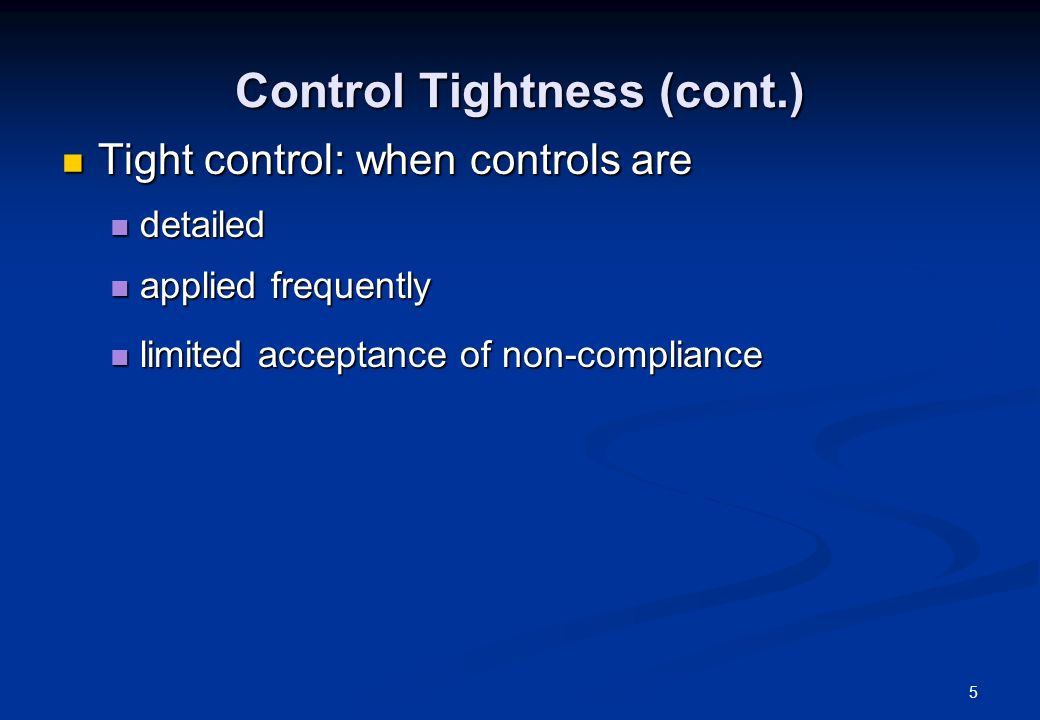 5 Control Tightness (cont.) Tight control: when controls are Tight control: when controls are detailed detailed applied frequently applied frequently limited acceptance of non-compliance limited acceptance of non-compliance