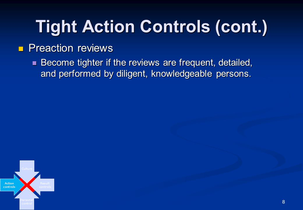 8 Tight Action Controls (cont.) Preaction reviews Preaction reviews Become tighter if the reviews are frequent, detailed, and performed by diligent, knowledgeable persons.