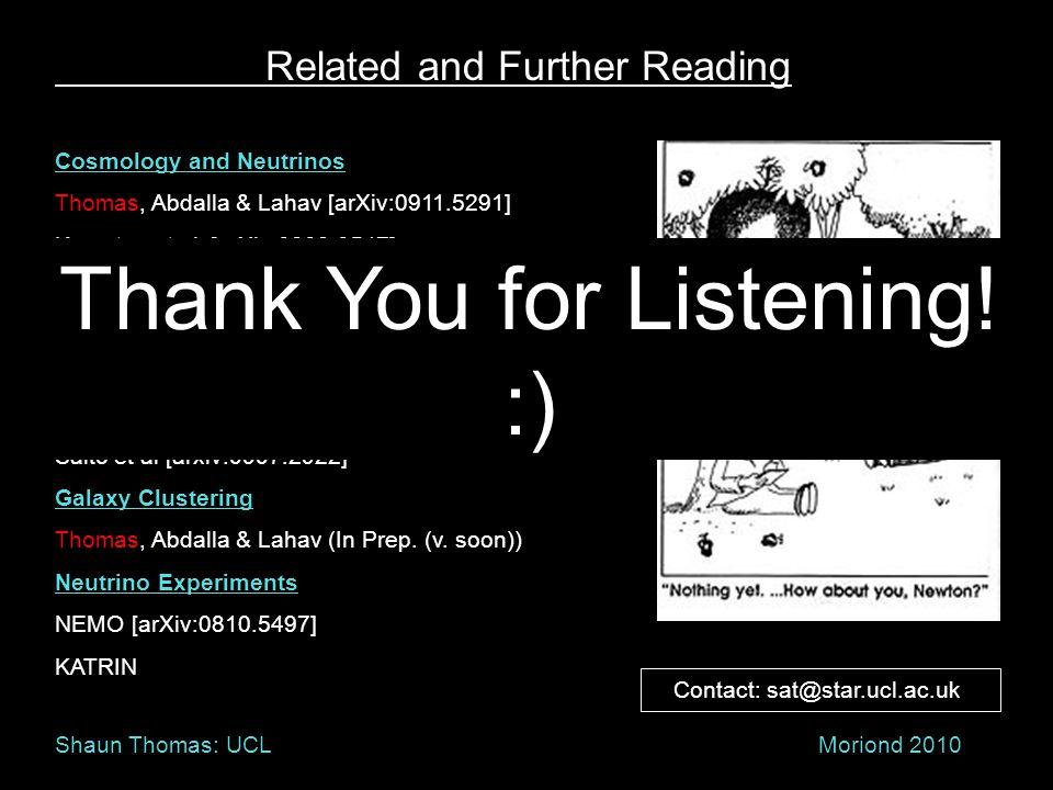 Related and Further Reading Cosmology and Neutrinos Thomas, Abdalla & Lahav [arXiv:0911.5291] Komatsu et al. [arXiv:0803.0547] Tereno et al. [arXiv:08
