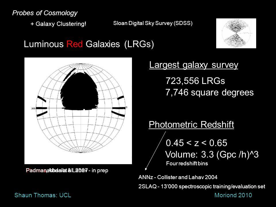 Probes of Cosmology + Galaxy Clustering! Sloan Digital Sky Survey (SDSS) Thomas, Abdalla & Lahav - in prep Luminous Red Galaxies (LRGs) Photometric Re