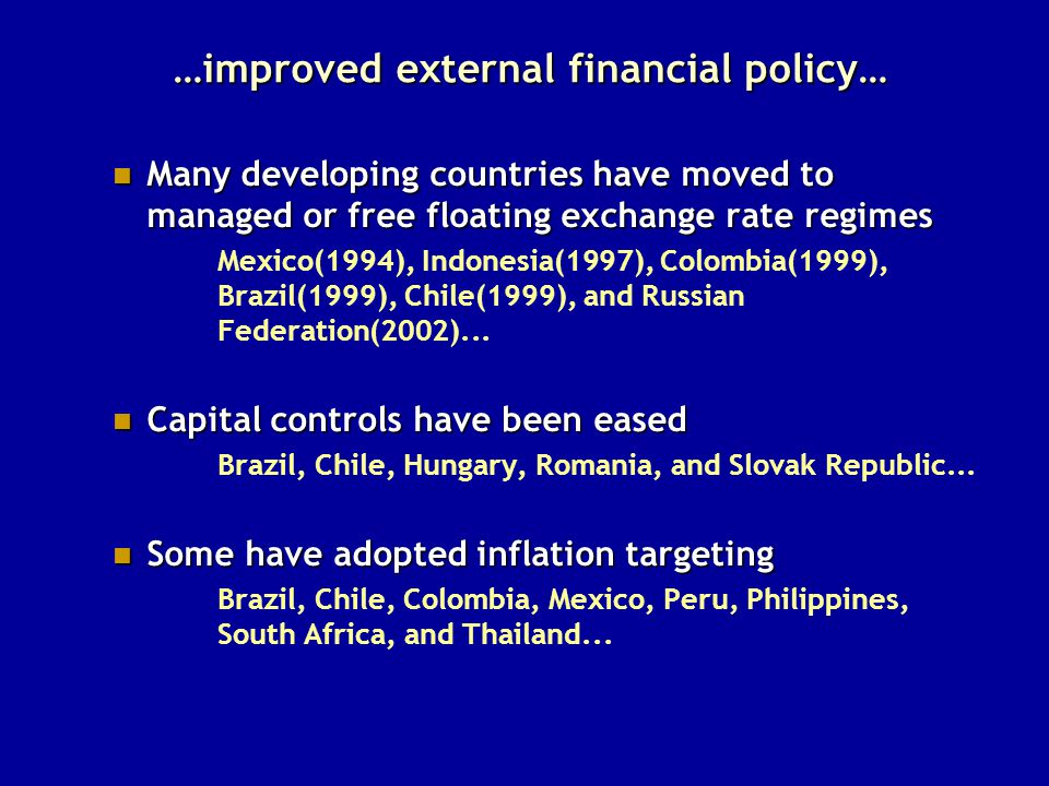 …improved external financial policy… Many developing countries have moved to managed or free floating exchange rate regimes Many developing countries