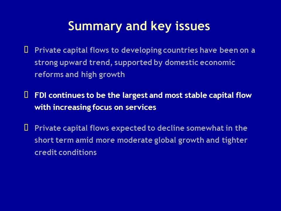 Summary and key issues   Private capital flows to developing countries have been on a strong upward trend, supported by domestic economic reforms an