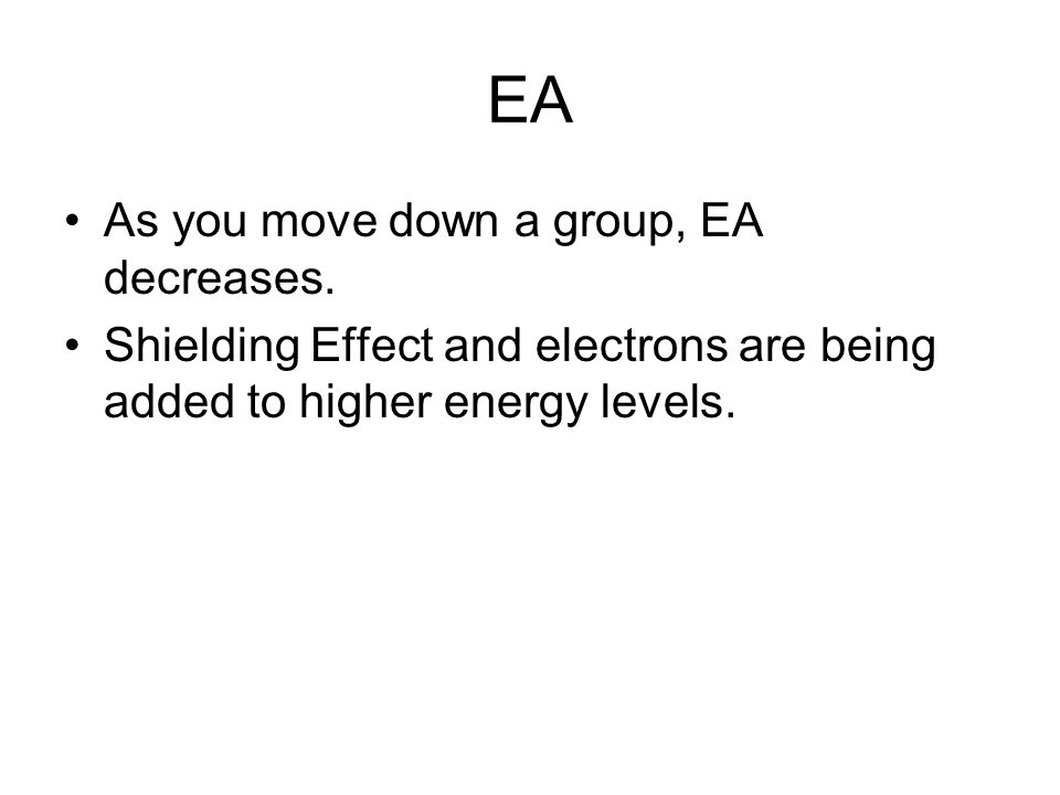 EA As you move down a group, EA decreases.