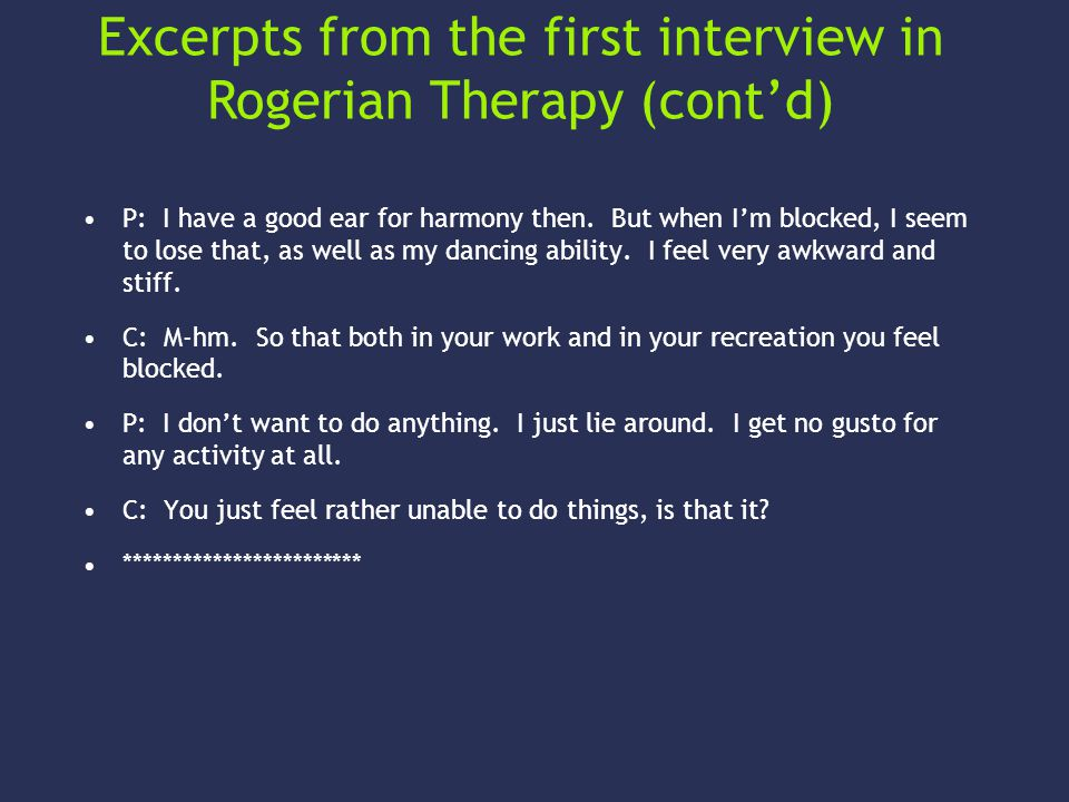 Excerpts from the first interview in Rogerian Therapy P (patient): I hesitate to meet people - I hesitate to canvas for my photographic business.