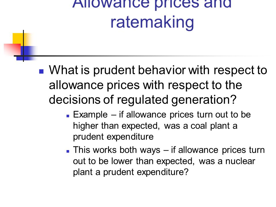 Allowance prices and ratemaking What is prudent behavior with respect to allowance prices with respect to the decisions of regulated generation.