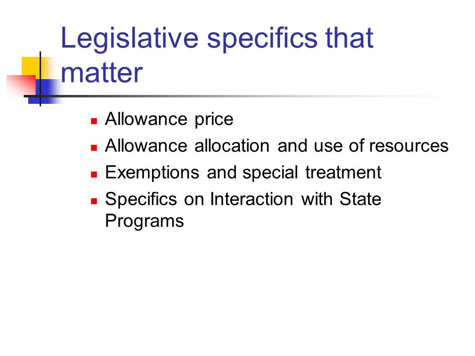 Legislative specifics that matter Allowance price Allowance allocation and use of resources Exemptions and special treatment Specifics on Interaction with State Programs
