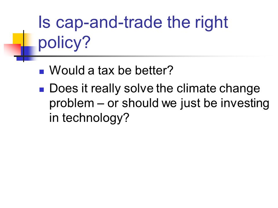Is cap-and-trade the right policy. Would a tax be better.