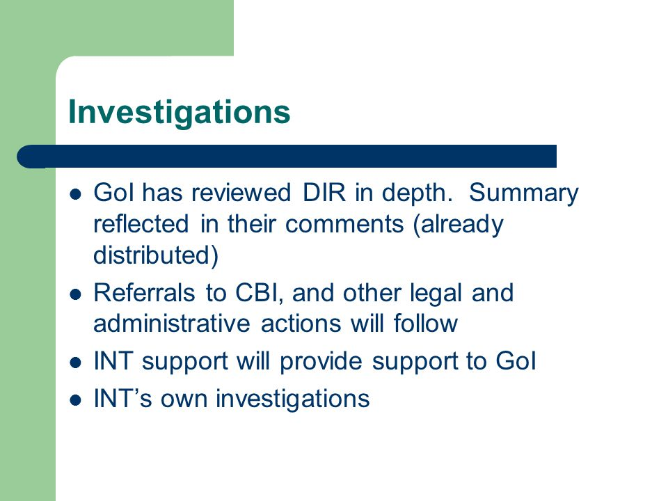 Investigations GoI has reviewed DIR in depth.
