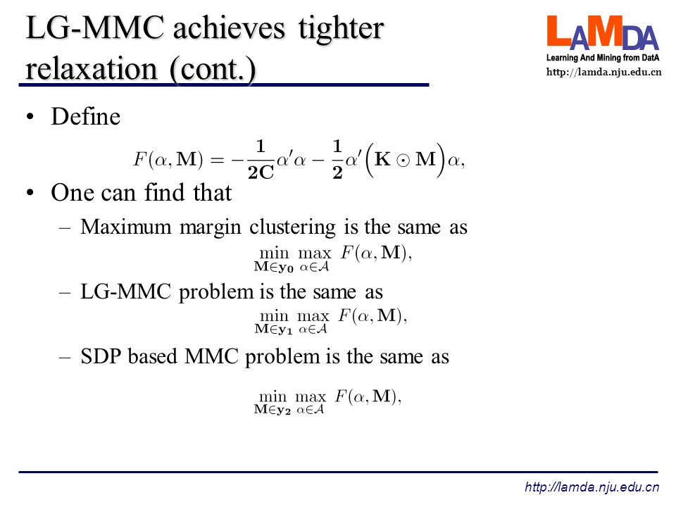 http://lamda.nju.edu.cn LG-MMC achieves tighter relaxation (cont.) Define One can find that –Maximum margin clustering is the same as –LG-MMC problem is the same as –SDP based MMC problem is the same as