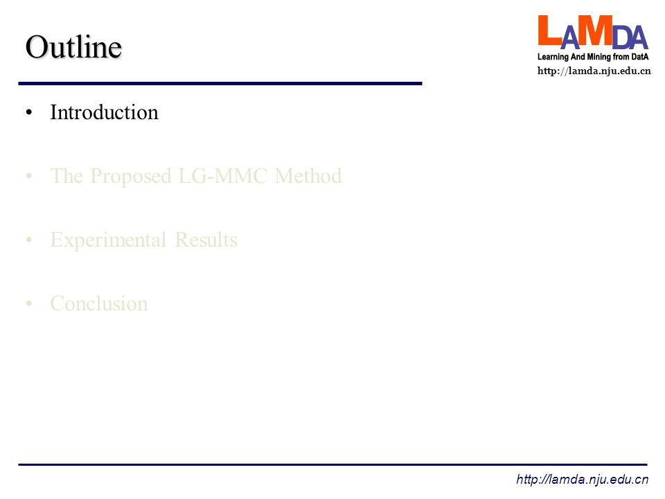 http://lamda.nju.edu.cn Outline Introduction The Proposed LG-MMC Method Experimental Results Conclusion