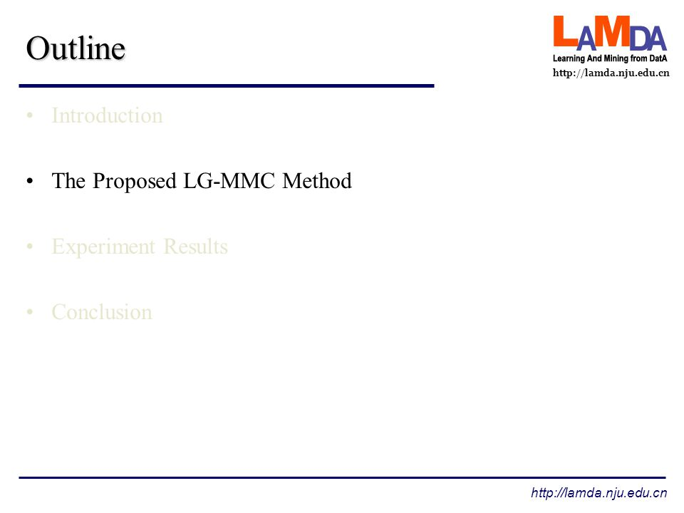 http://lamda.nju.edu.cn Outline Introduction The Proposed LG-MMC Method Experiment Results Conclusion