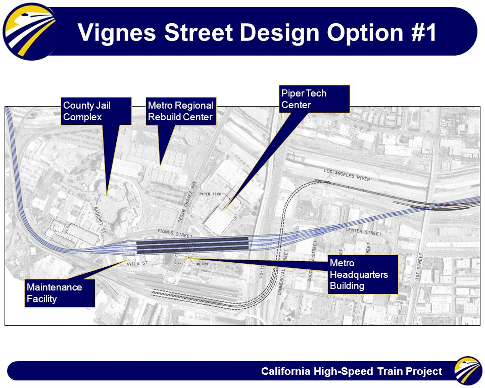California High-Speed Train Project Vignes Street Design Option #1 Metro Regional Rebuild Center County Jail Complex Piper Tech Center Metro Headquarters Building Maintenance Facility
