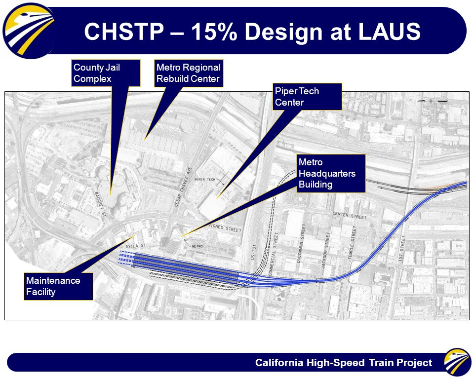 California High-Speed Train Project CHSTP – 15% Design at LAUS Metro Regional Rebuild Center County Jail Complex Piper Tech Center Metro Headquarters Building Maintenance Facility