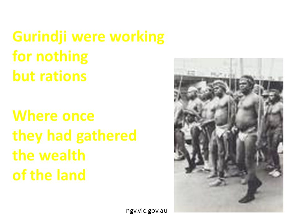 Gurindji were working for nothing but rations Where once they had gathered the wealth of the land ngv.vic.gov.au