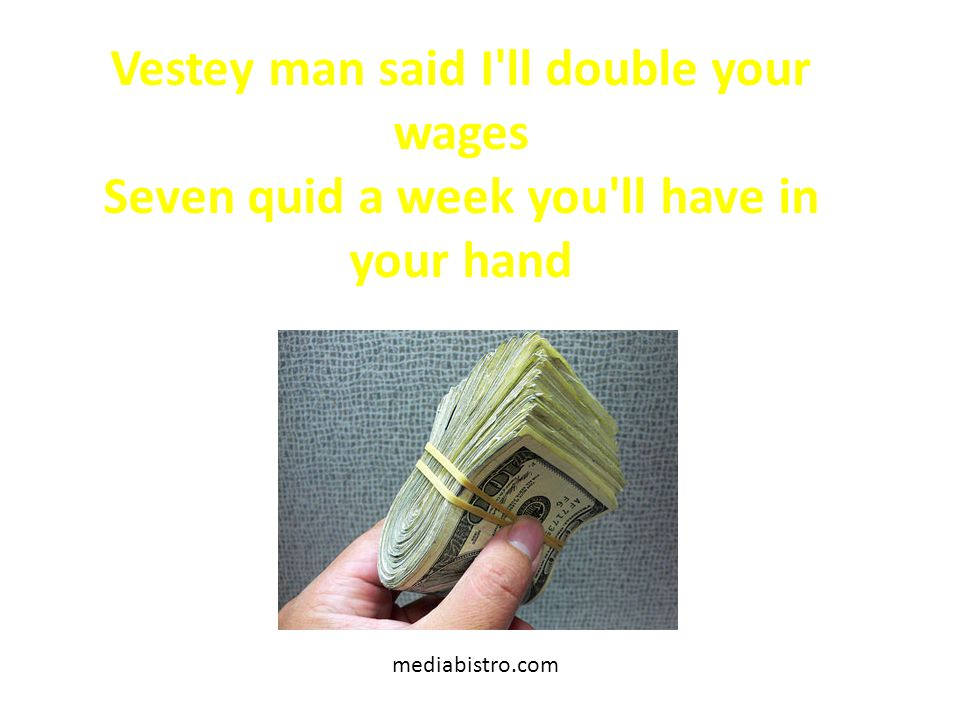 Vestey man said I ll double your wages Seven quid a week you ll have in your hand mediabistro.com