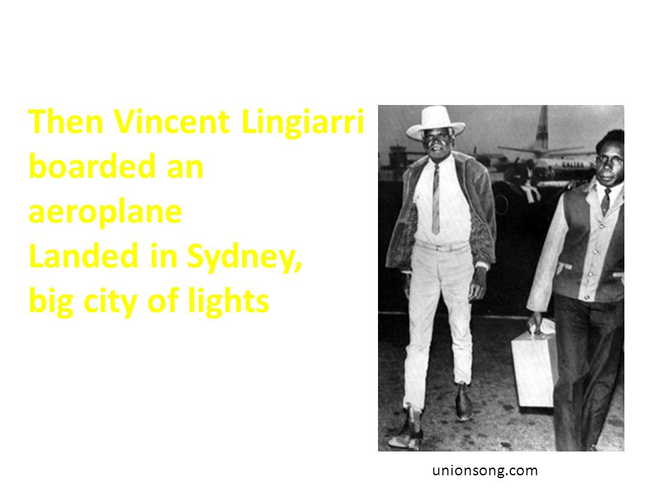 Then Vincent Lingiarri boarded an aeroplane Landed in Sydney, big city of lights unionsong.com