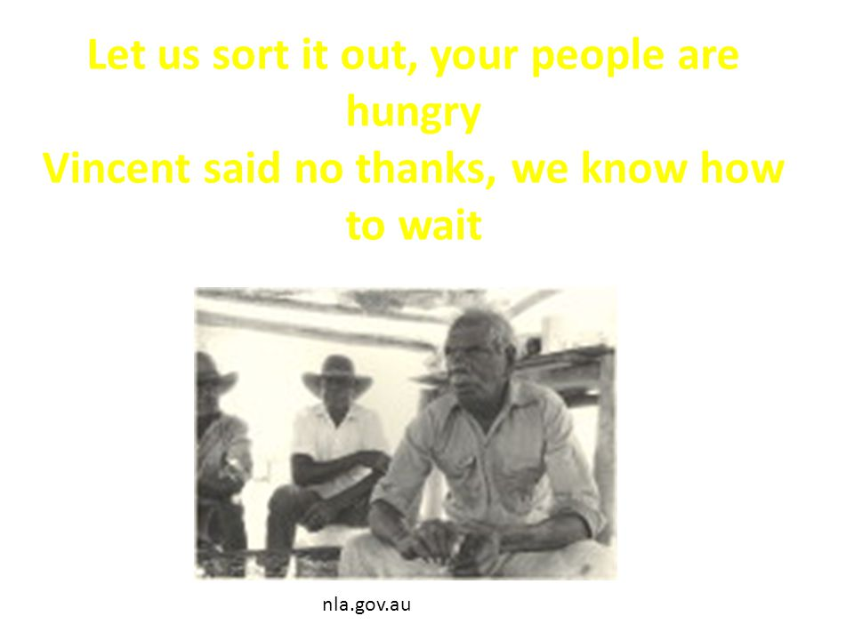 Let us sort it out, your people are hungry Vincent said no thanks, we know how to wait nla.gov.au