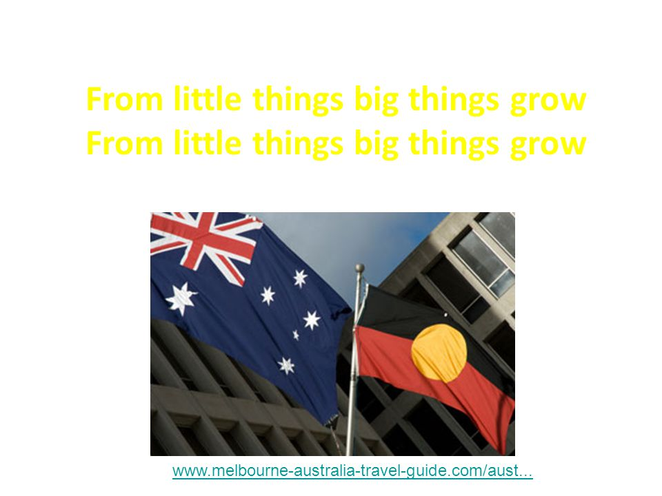From little things big things grow www.melbourne-australia-travel-guide.com/aust...