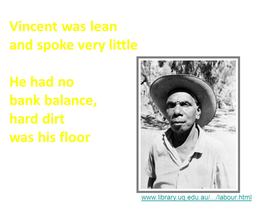 Vincent was lean and spoke very little He had no bank balance, hard dirt was his floor www.library.uq.edu.au/.../labour.html