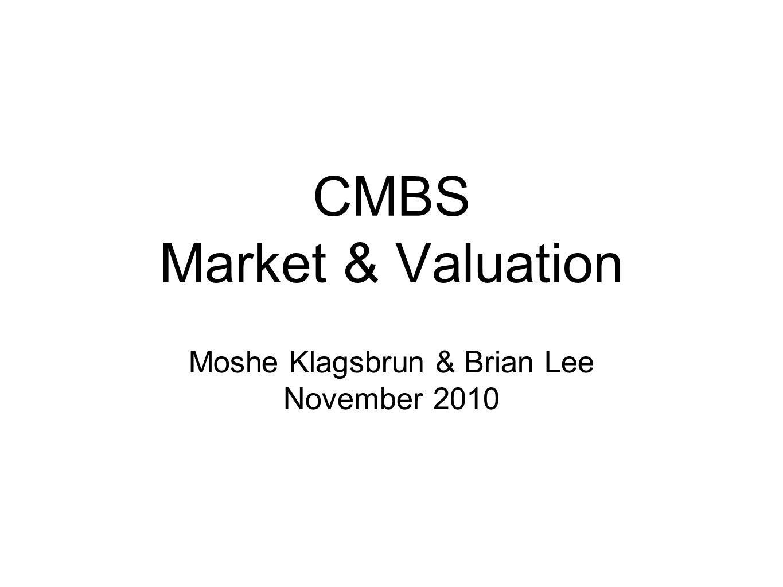 CMBS Market & Valuation Moshe Klagsbrun & Brian Lee November 2010