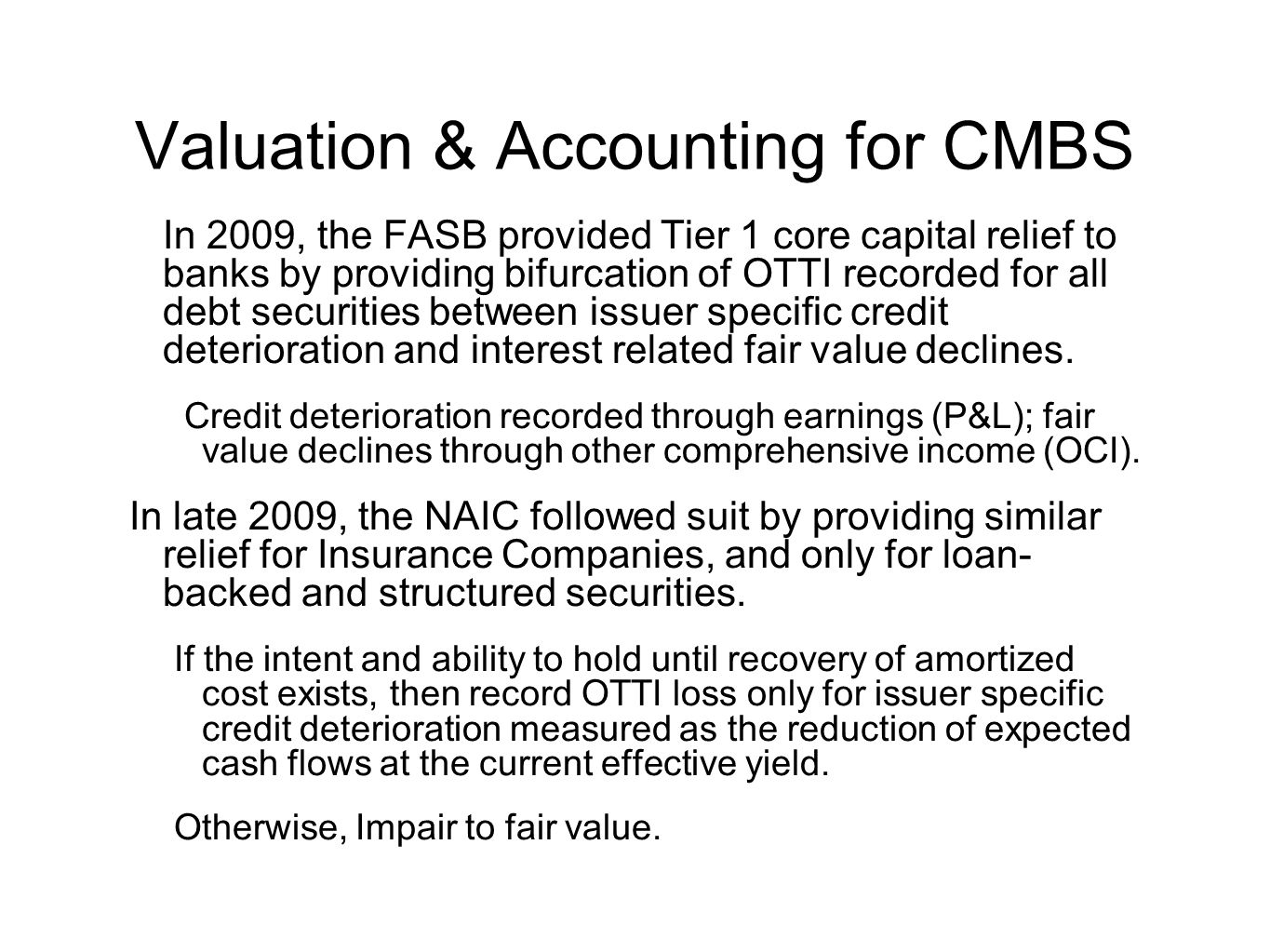 Valuation & Accounting for CMBS In 2009, the FASB provided Tier 1 core capital relief to banks by providing bifurcation of OTTI recorded for all debt