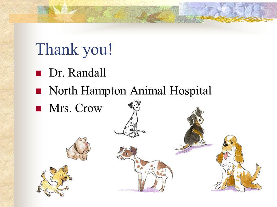 Thank you! Dr. Randall North Hampton Animal Hospital Mrs. Crow