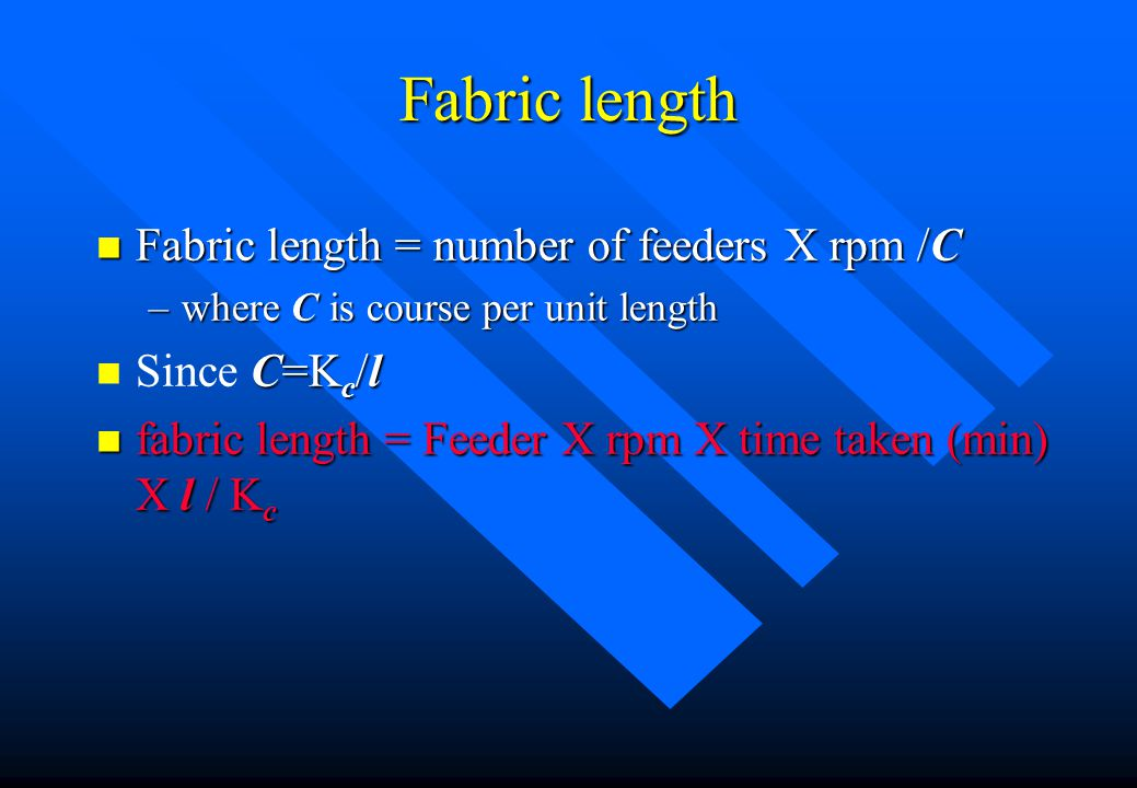 Fabric Width n n Width = number of needles in knitting / W = n/ W n n where W is wales per unit width (wpcm) n n Since W=K w /l n n Width = nl/Kw