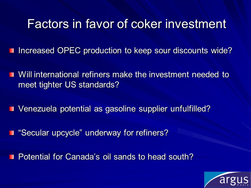 Factors in favor of coker investment Increased OPEC production to keep sour discounts wide.