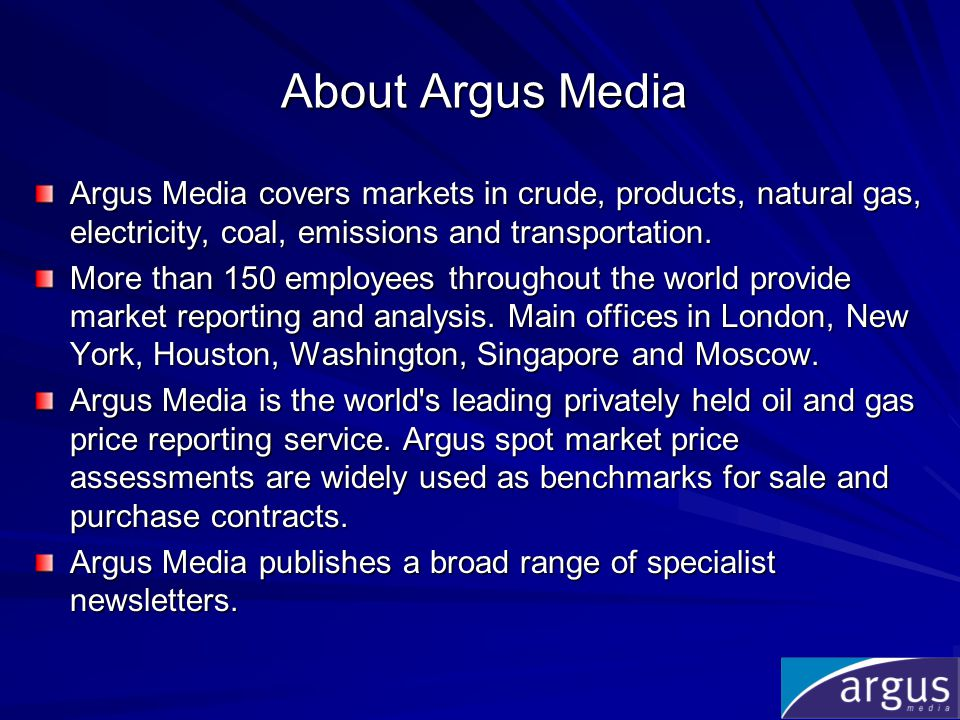 About Argus Media Argus Media covers markets in crude, products, natural gas, electricity, coal, emissions and transportation. More than 150 employees
