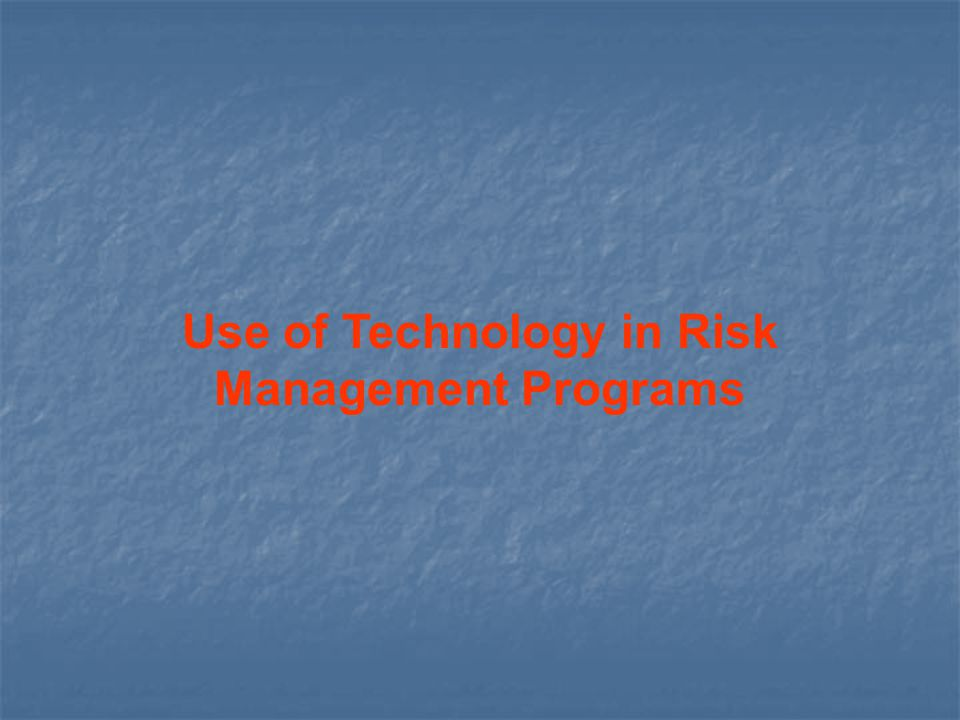 Use of Technology in Risk Management Programs