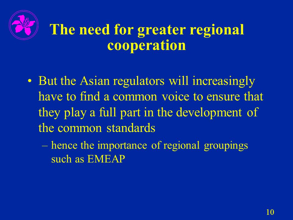 10 The need for greater regional cooperation But the Asian regulators will increasingly have to find a common voice to ensure that they play a full pa