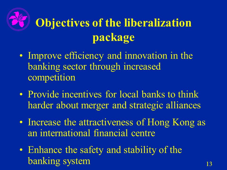 13 Objectives of the liberalization package Improve efficiency and innovation in the banking sector through increased competition Provide incentives f