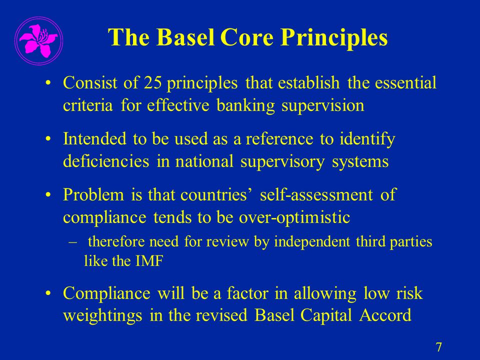 7 The Basel Core Principles Consist of 25 principles that establish the essential criteria for effective banking supervision Intended to be used as a