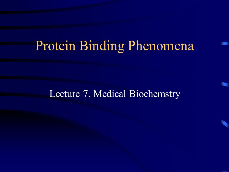 Protein Binding Phenomena Lecture 7, Medical Biochemstry