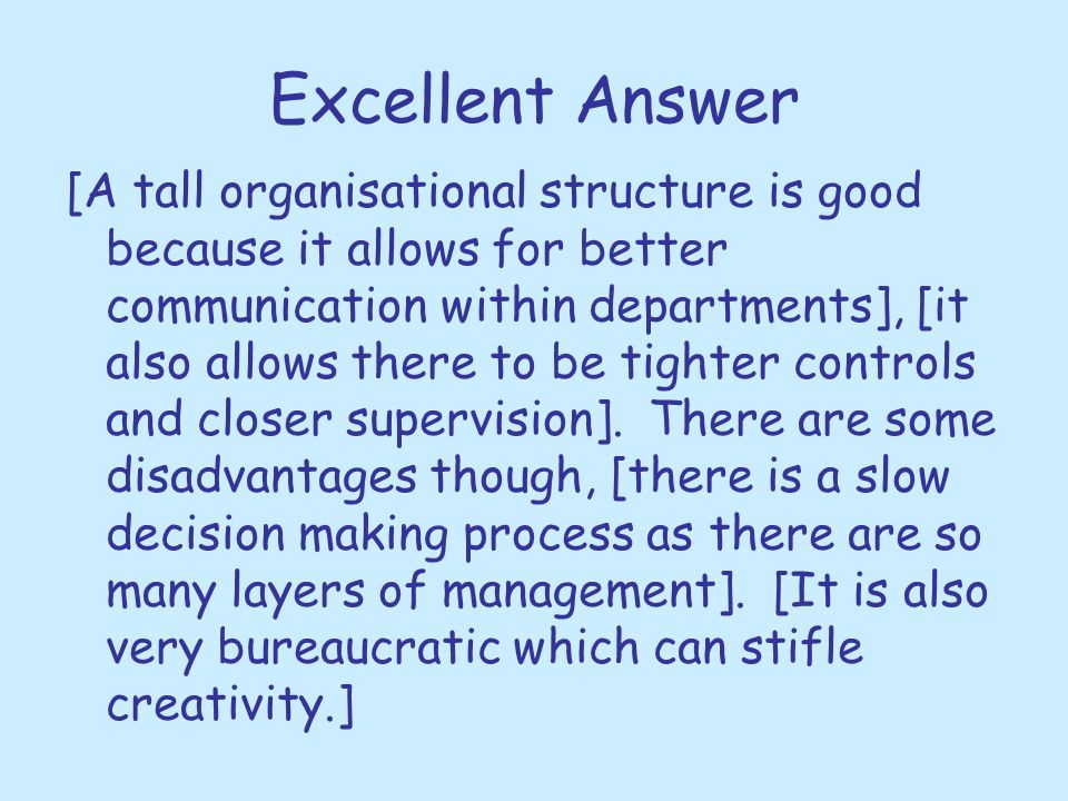 Excellent Answer [A tall organisational structure is good because it allows for better communication within departments], [it also allows there to be