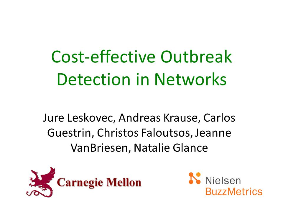 Cost-effective Outbreak Detection in Networks Jure Leskovec, Andreas Krause, Carlos Guestrin, Christos Faloutsos, Jeanne VanBriesen, Natalie Glance