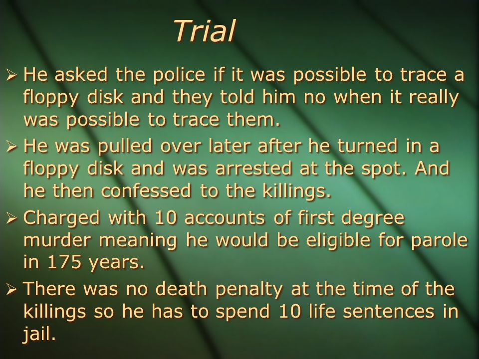 Trial  He asked the police if it was possible to trace a floppy disk and they told him no when it really was possible to trace them.