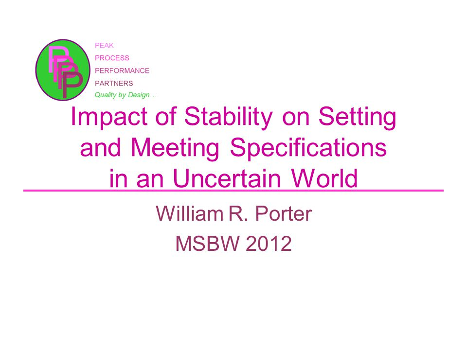 Impact of Stability on Setting and Meeting Specifications in an Uncertain World William R.