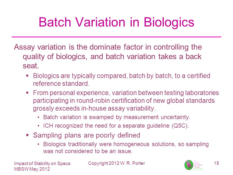 Impact of Stability on Specs MBSW May 2012 Batch Variation in Biologics Assay variation is the dominate factor in controlling the quality of biologics, and batch variation takes a back seat.