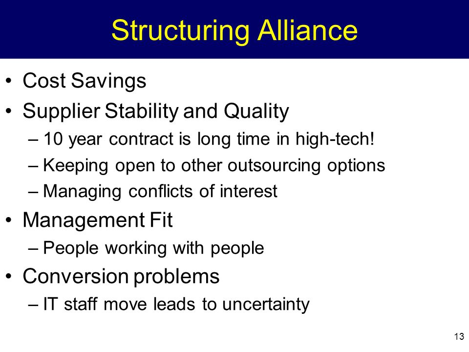 13 Structuring Alliance Cost Savings Supplier Stability and Quality –10 year contract is long time in high-tech.