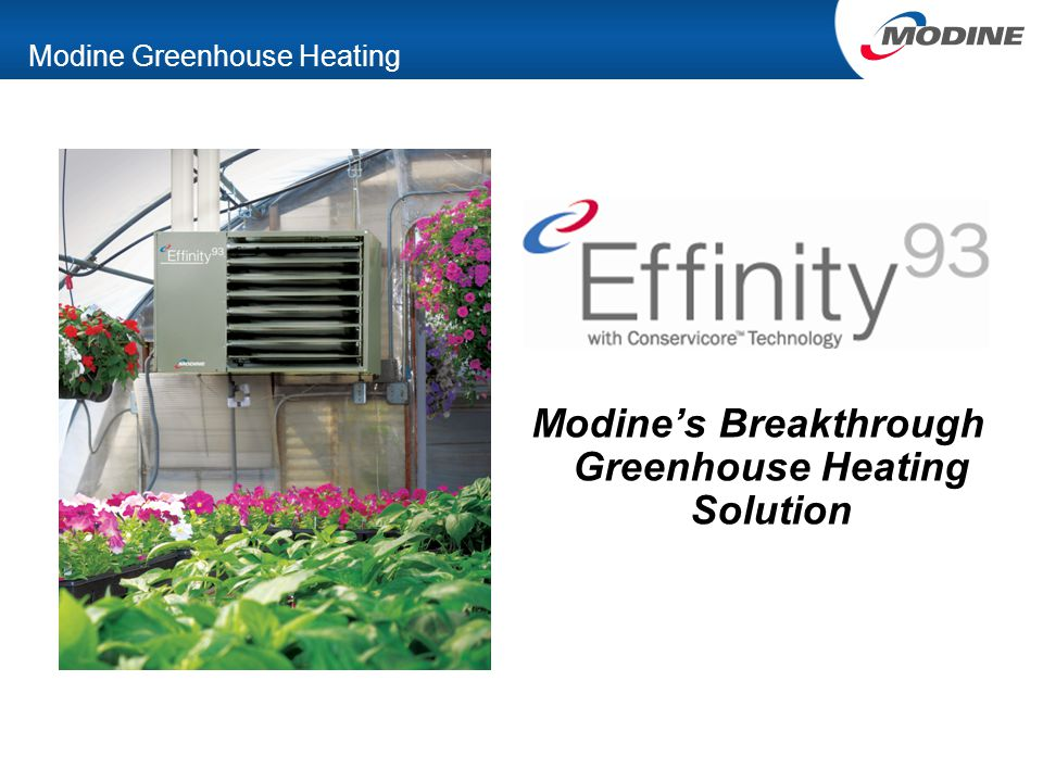 Effinity 93 Benefits Comparatively What This Means to the Grower  All advantages of GFUH apply –Warm air circulation, vented flue products, redundancy, heat de-stratification, low installed costs, etc.