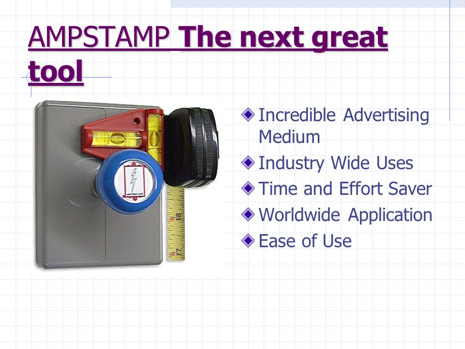 AMPSTAMPThe next great tool AMPSTAMP The next great tool Incredible Advertising Medium Industry Wide Uses Time and Effort Saver Worldwide Application
