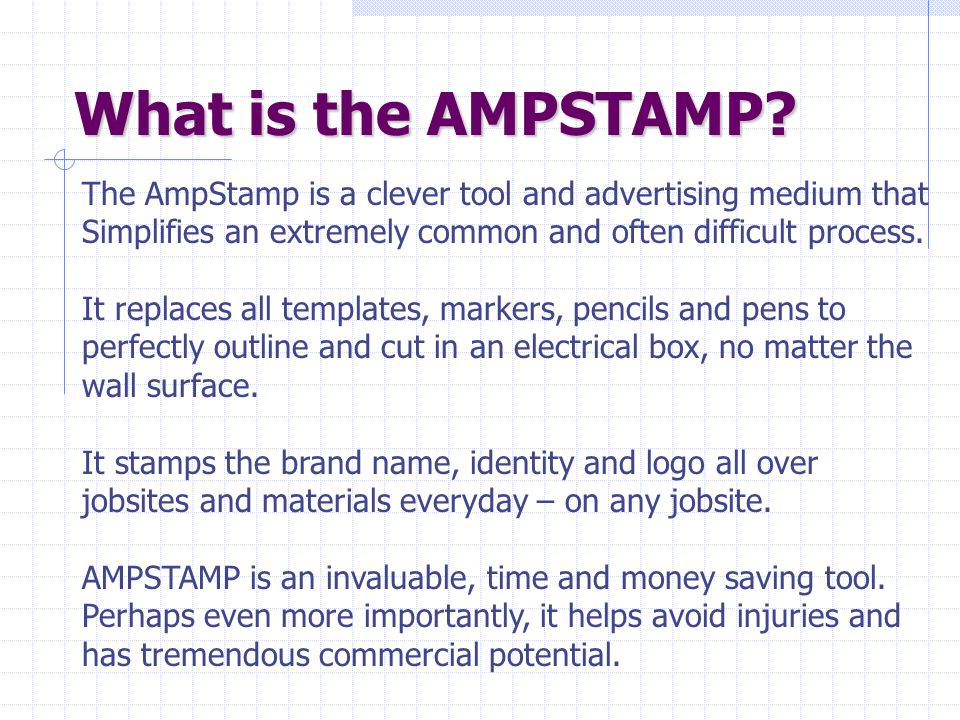 What is the AMPSTAMP? The AmpStamp is a clever tool and advertising medium that Simplifies an extremely common and often difficult process. It replace