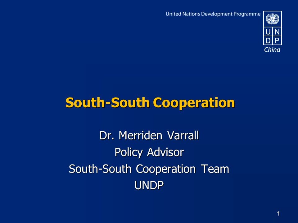South-South Cooperation Dr. Merriden Varrall Policy Advisor South-South Cooperation Team UNDP 1