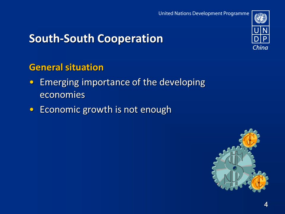 South-South Cooperation General situation Emerging importance of the developing economiesEmerging importance of the developing economies Economic growth is not enoughEconomic growth is not enough 4