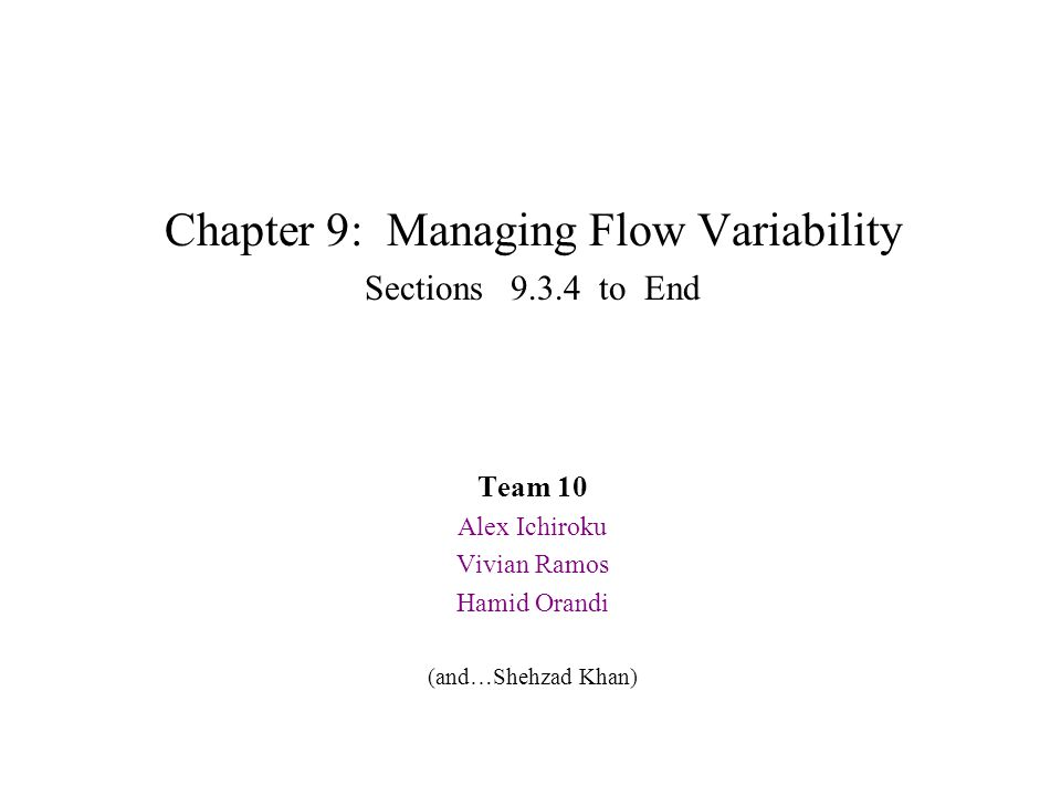 Ch. 9 : Managing Flow Variability Chapter 9: Managing Flow Variability Sections 9.3.4 to End Team 10 Alex Ichiroku Vivian Ramos Hamid Orandi (and…Sheh