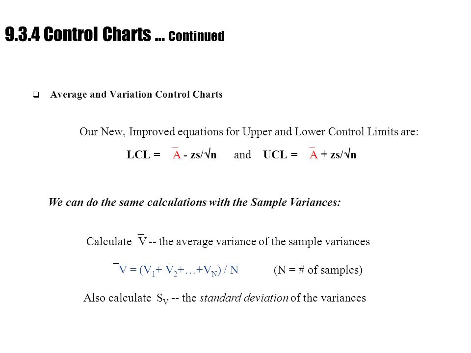 Ch. 9 : Managing Flow Variability 9.3.4 Control Charts … Continued  Average and Variation Control Charts Our New, Improved equations for Upper and Lo
