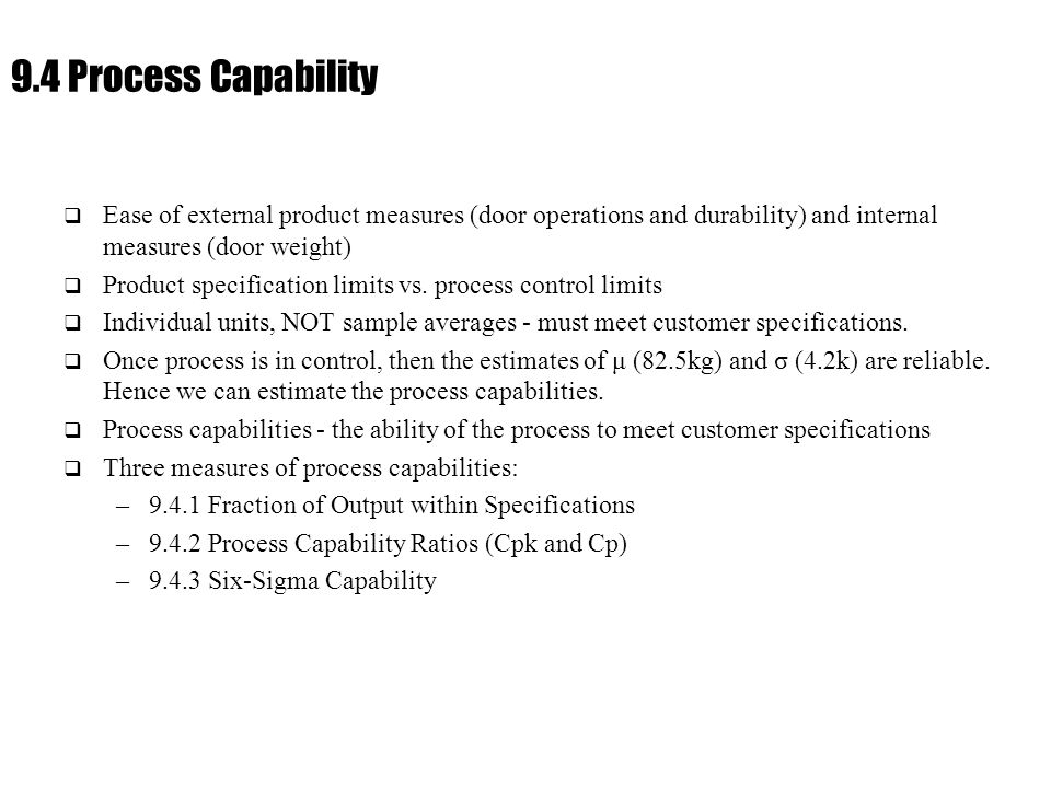 Ch. 9 : Managing Flow Variability 9.4 Process Capability  Ease of external product measures (door operations and durability) and internal measures (d