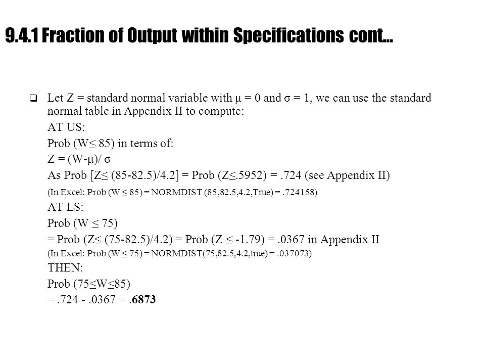 Ch. 9 : Managing Flow Variability 9.4.1 Fraction of Output within Specifications cont…  Let Z = standard normal variable with μ = 0 and σ = 1, we can
